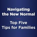 Navigating the New Normal: Top Five Tips for Families